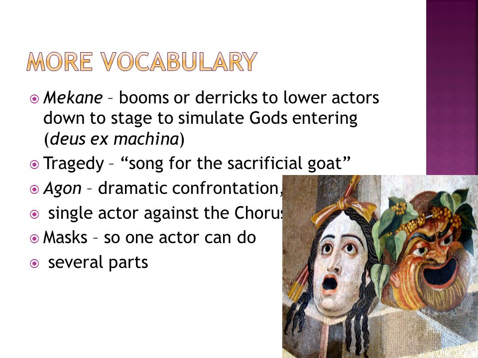 """ Mekane – booms or derricks to lower actors down to stage to simulate Gods entering (deus ex machina)  Tragedy – """"song for the sacrificial goat""""  A"""