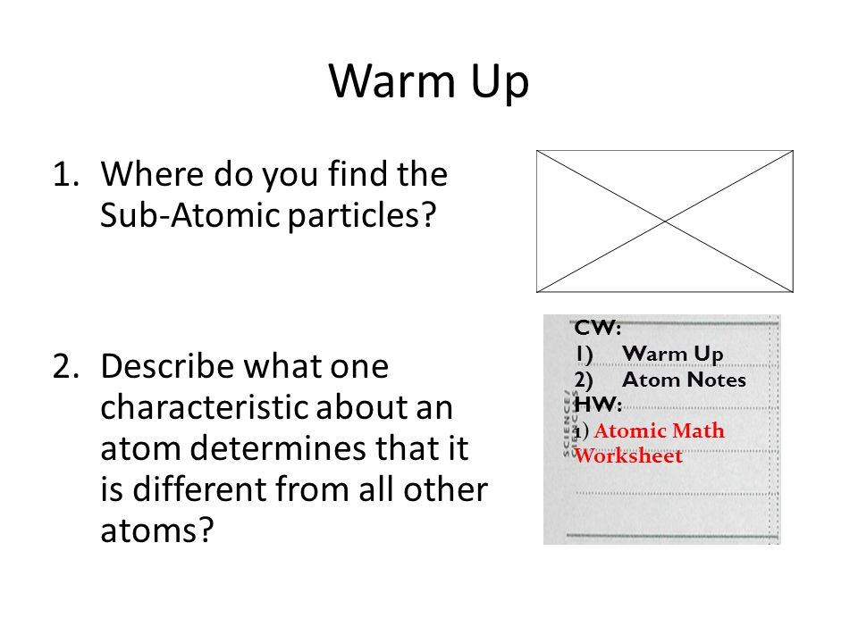 Warm Up 1.Where do you find the Sub-Atomic particles.