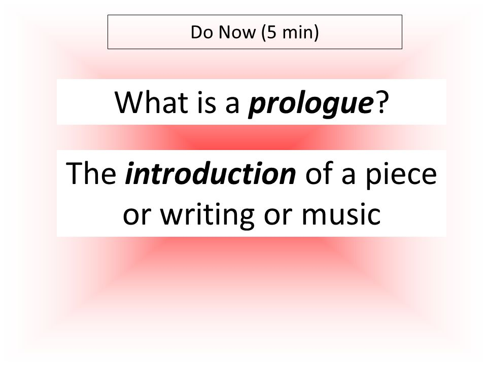 Do Now (5 min) What is a prologue The introduction of a piece or writing or music