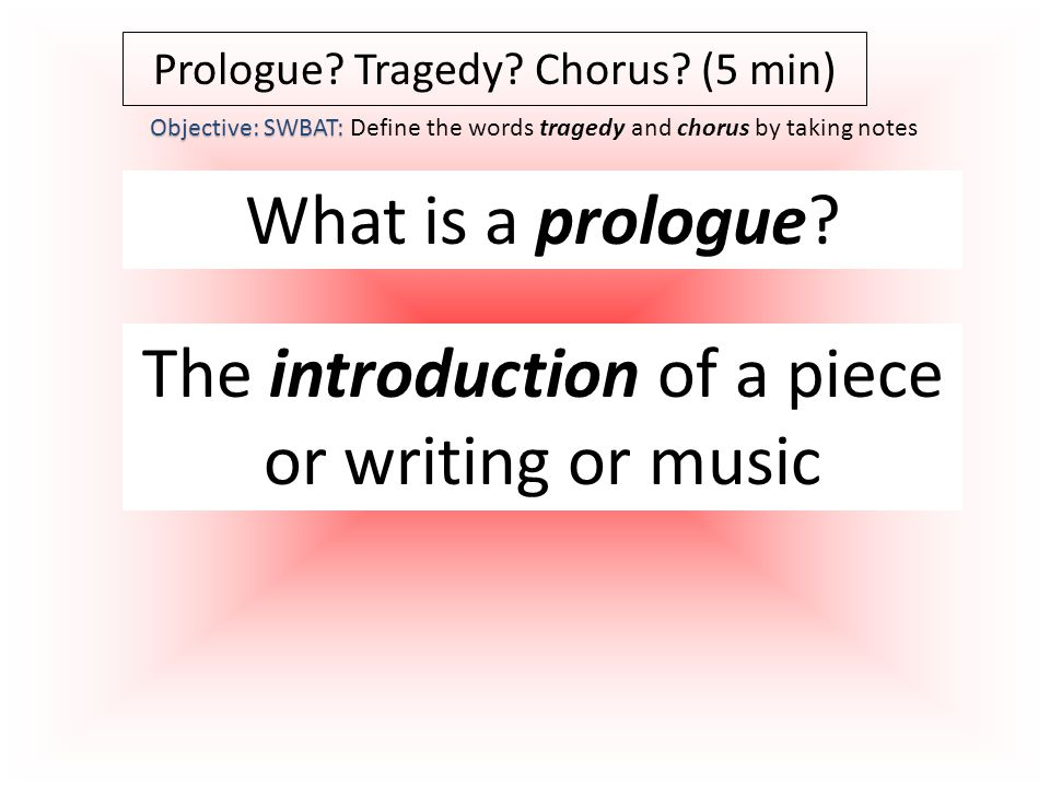 Prologue. Tragedy. Chorus. (5 min) What is a prologue.
