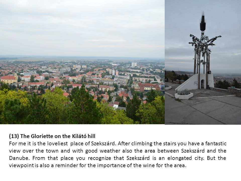 (13) The Gloriette on the Kilátó hill For me it is the loveliest place of Szekszárd.