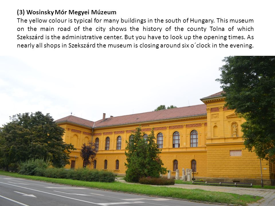 (3) Wosinsky Mór Megyei Múzeum The yellow colour is typical for many buildings in the south of Hungary.