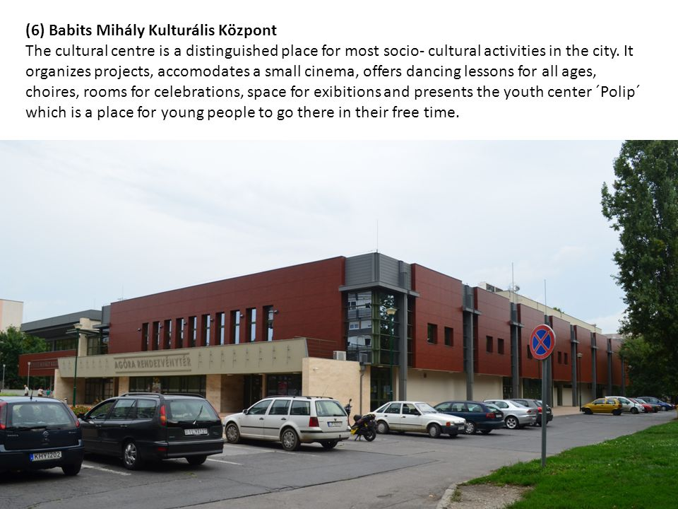 (6) Babits Mihály Kulturális Központ The cultural centre is a distinguished place for most socio- cultural activities in the city.