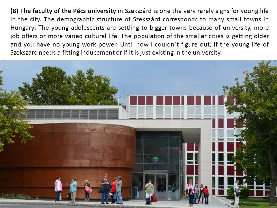 (8) The faculty of the Pécs university in Szekszárd is one the very rarely signs for young life in the city.