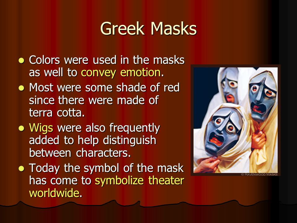 Greek Masks Colors were used in the masks as well to convey emotion. Colors were used in the masks as well to convey emotion. Most were some shade of