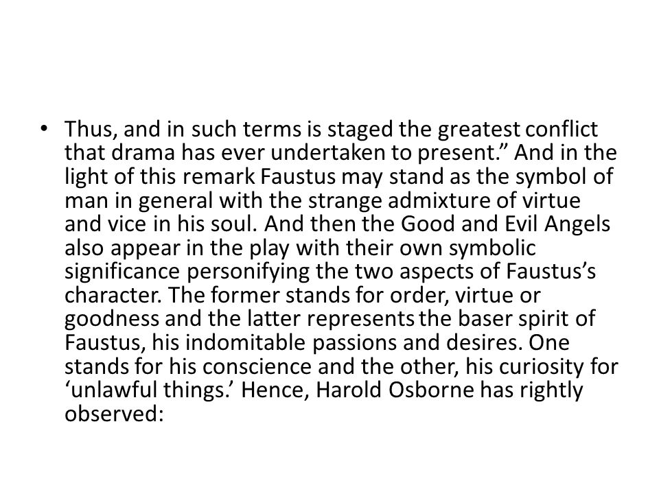 """Thus, and in such terms is staged the greatest conflict that drama has ever undertaken to present."""" And in the light of this remark Faustus may stand"""