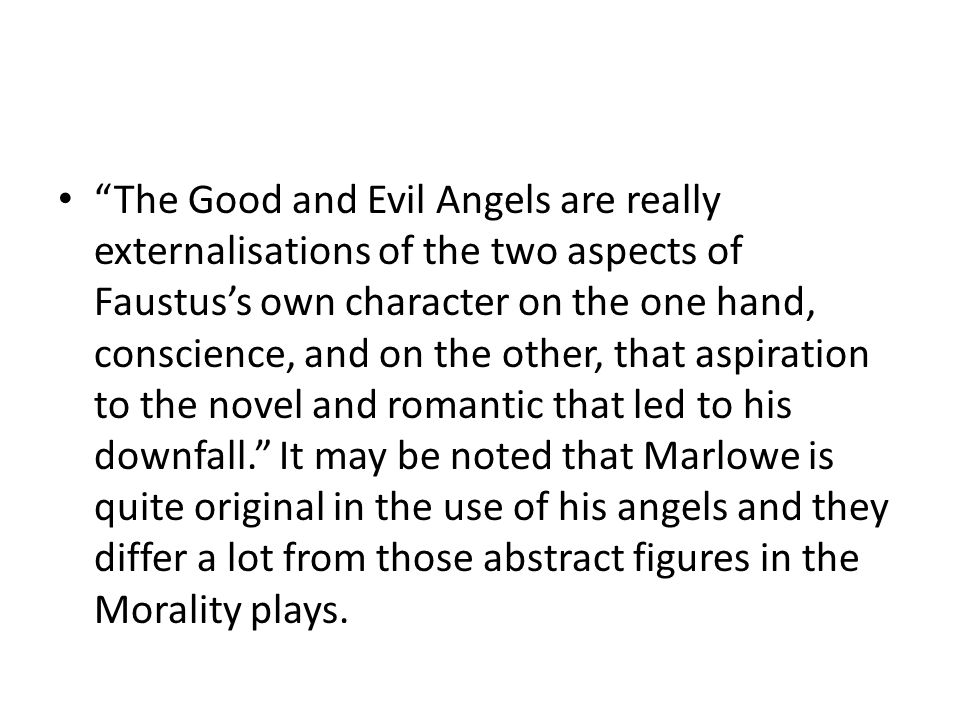 """""""The Good and Evil Angels are really externalisations of the two aspects of Faustus's own character on the one hand, conscience, and on the other, tha"""