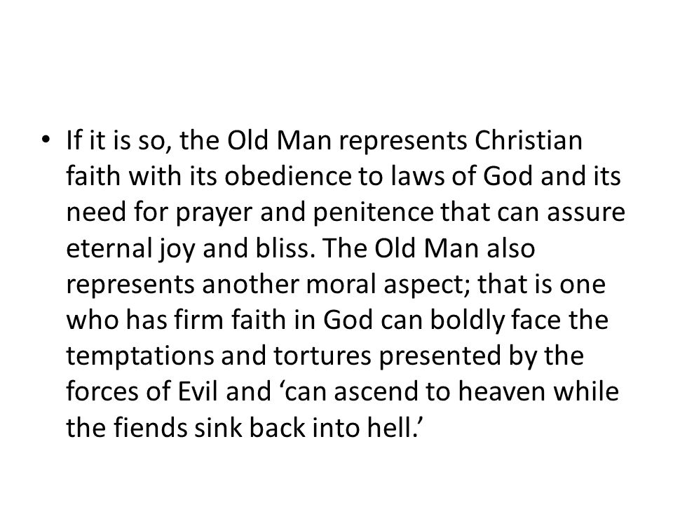 If it is so, the Old Man represents Christian faith with its obedience to laws of God and its need for prayer and penitence that can assure eternal jo