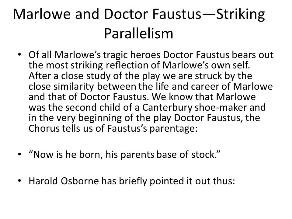 Marlowe and Doctor Faustus—Striking Parallelism Of all Marlowe's tragic heroes Doctor Faustus bears out the most striking reflection of Marlowe's own