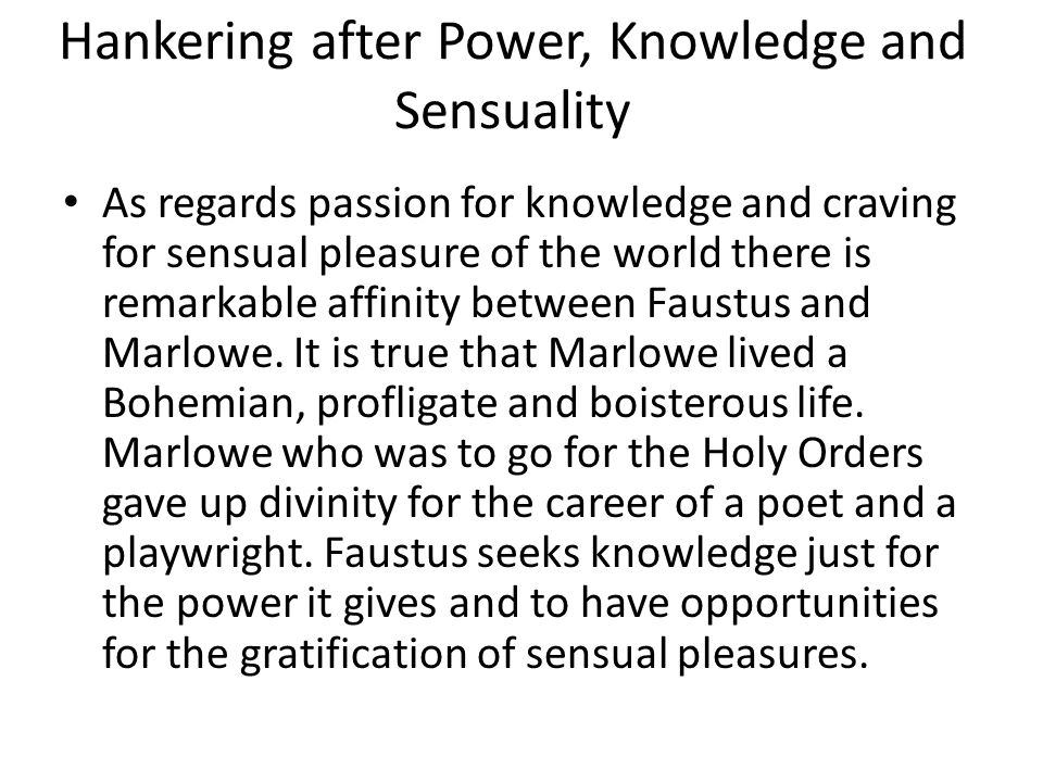 Hankering after Power, Knowledge and Sensuality As regards passion for knowledge and craving for sensual pleasure of the world there is remarkable aff