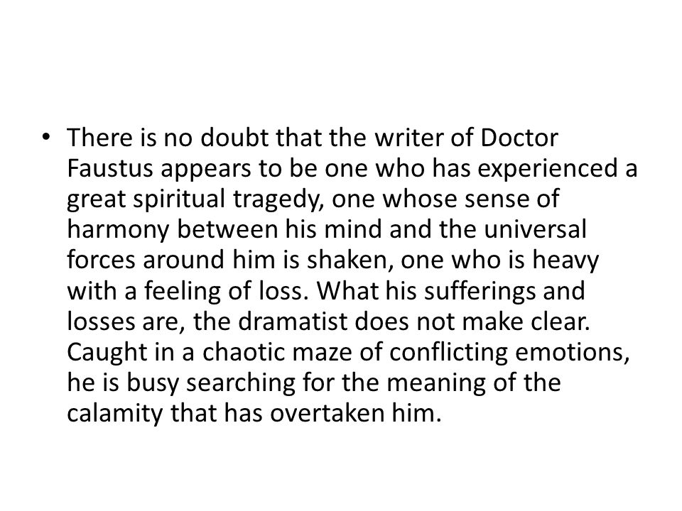 There is no doubt that the writer of Doctor Faustus appears to be one who has experienced a great spiritual tragedy, one whose sense of harmony betwee