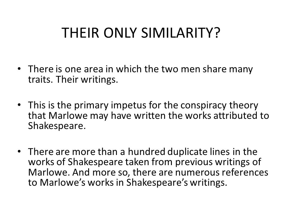 THEIR ONLY SIMILARITY? There is one area in which the two men share many traits. Their writings. This is the primary impetus for the conspiracy theory