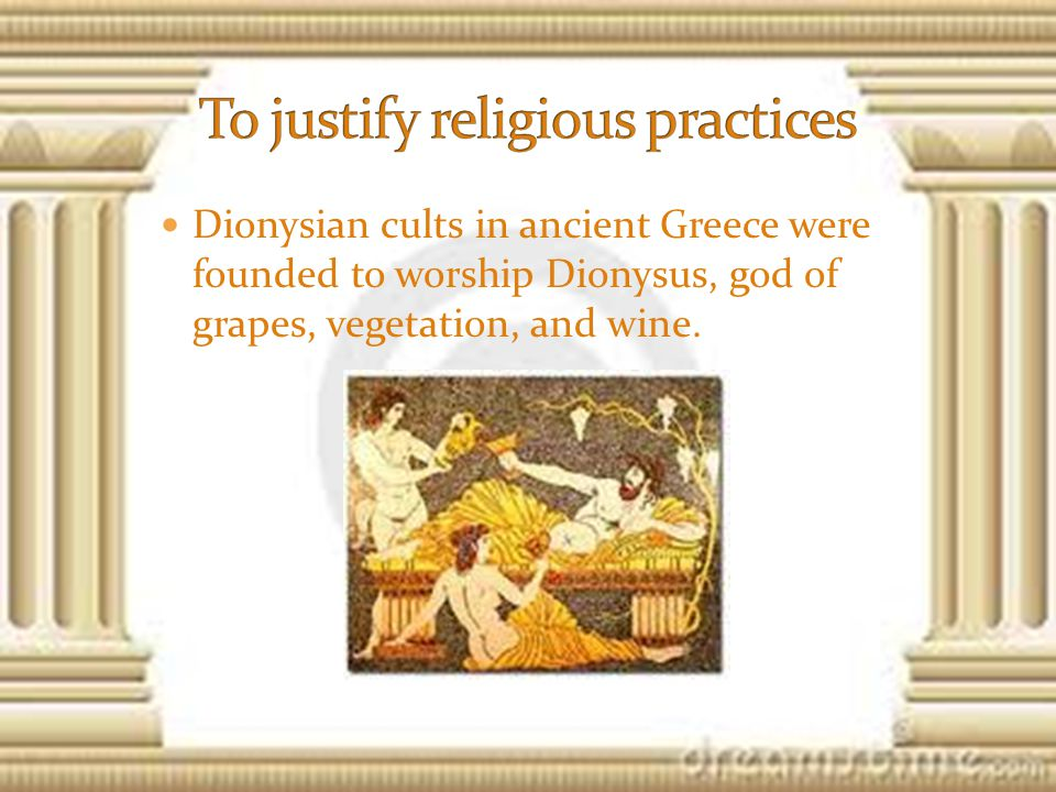 Dionysian cults in ancient Greece were founded to worship Dionysus, god of grapes, vegetation, and wine.