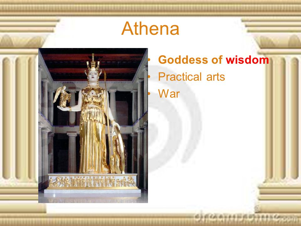 Athena Goddess of wisdom Practical arts War