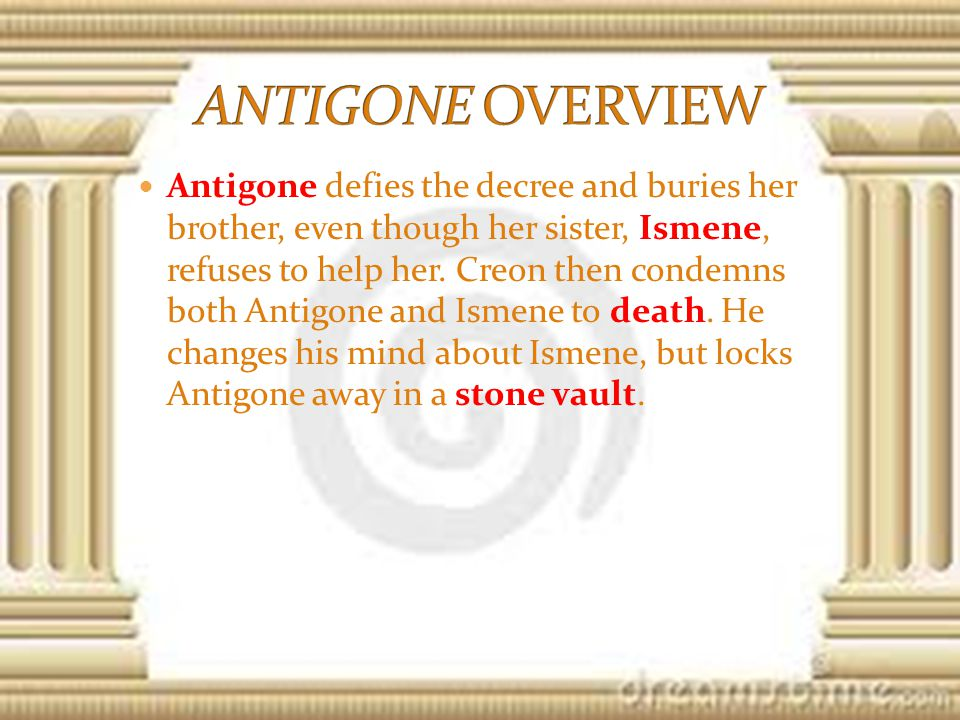 Antigone defies the decree and buries her brother, even though her sister, Ismene, refuses to help her.