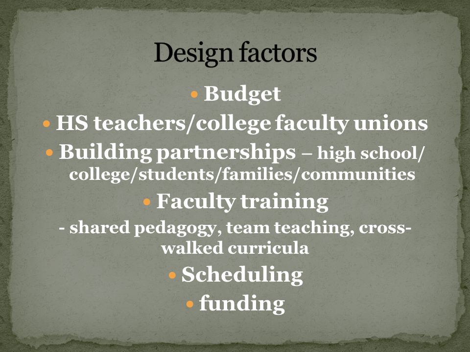 Budget HS teachers/college faculty unions Building partnerships – high school/ college/students/families/communities Faculty training - shared pedagog