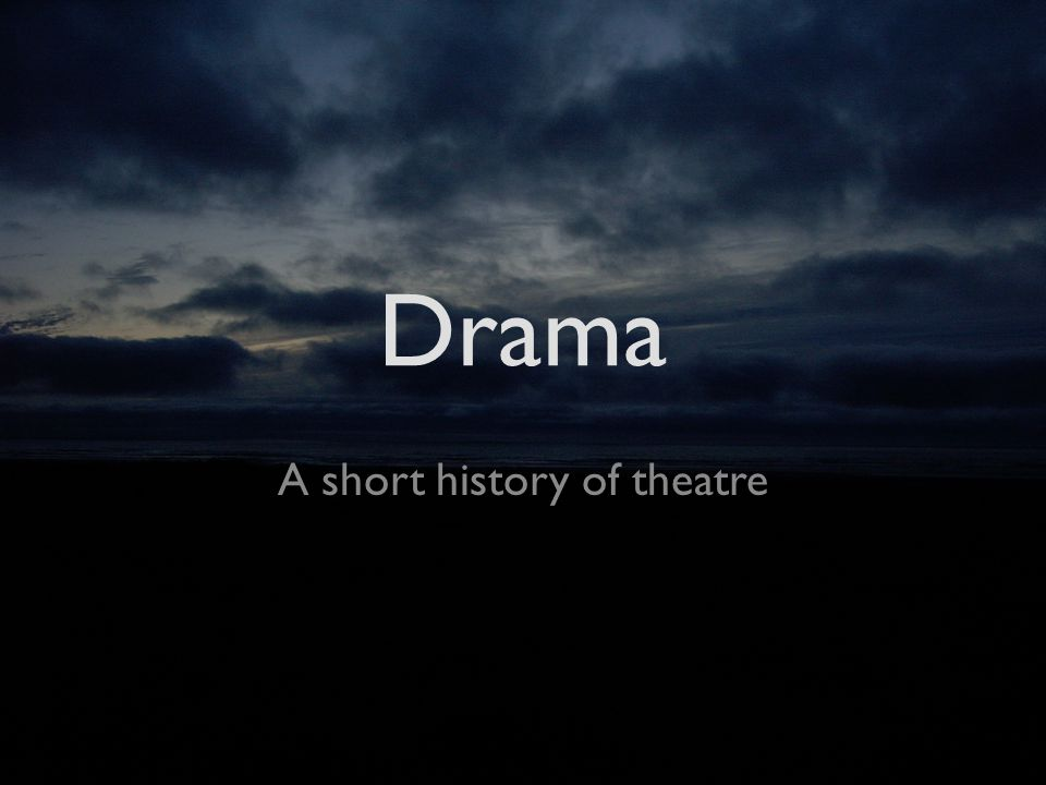 Drama A short history of theatre