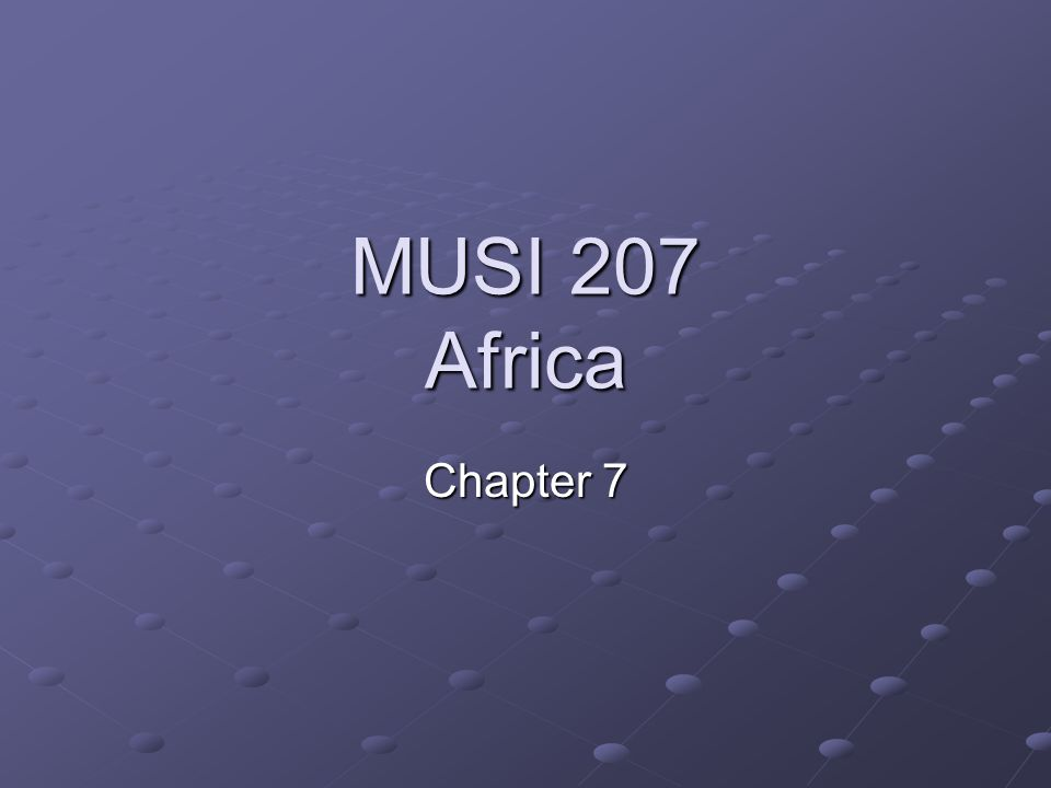 MUSI 207 Africa Chapter 7