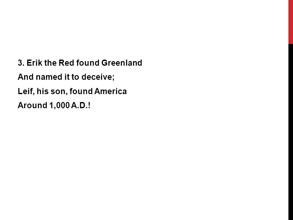 3. Erik the Red found Greenland And named it to deceive; Leif, his son, found America Around 1,000 A.D.!