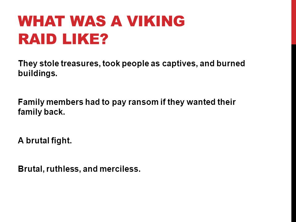 WHAT WAS A VIKING RAID LIKE. They stole treasures, took people as captives, and burned buildings.