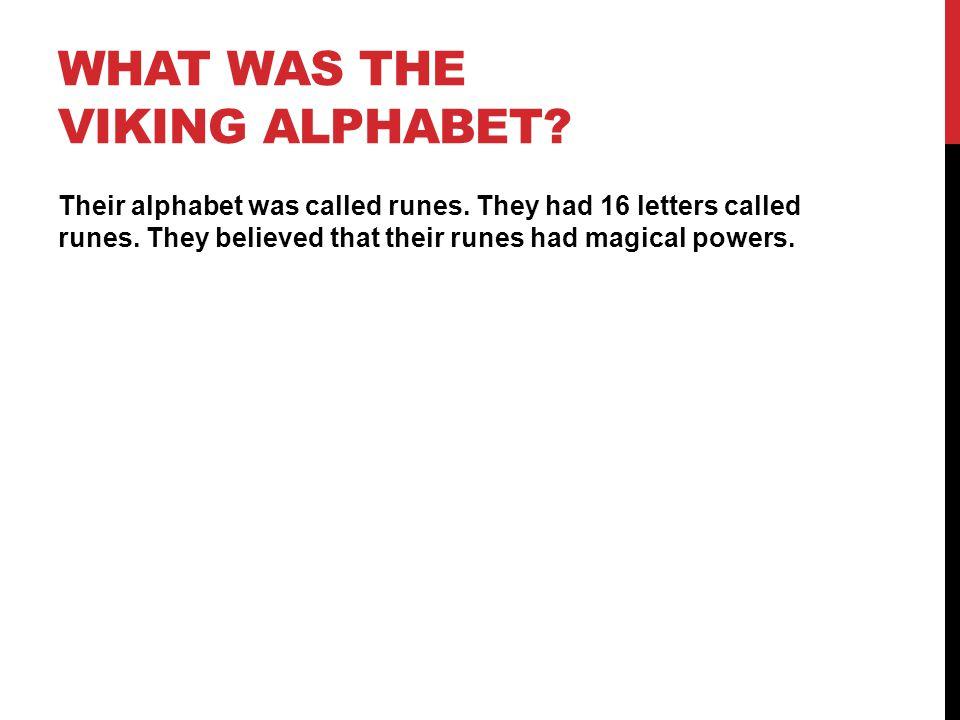WHAT WAS THE VIKING ALPHABET. Their alphabet was called runes.