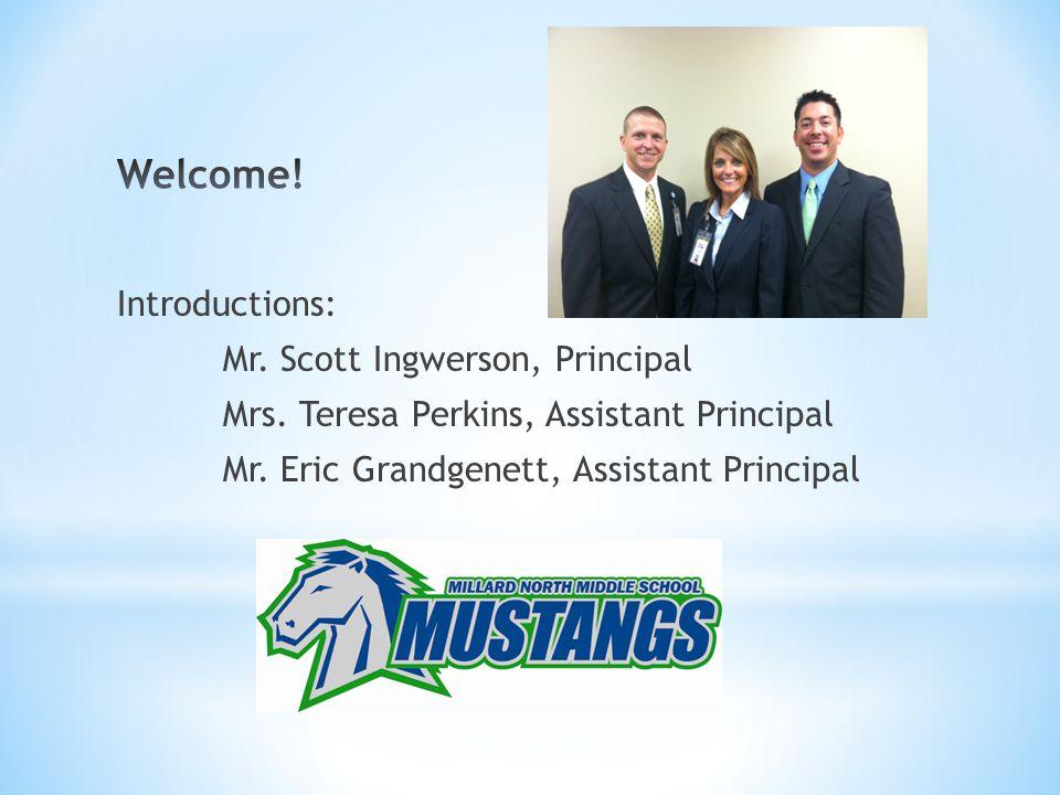 Introductions: Mr. Scott Ingwerson, Principal Mrs.