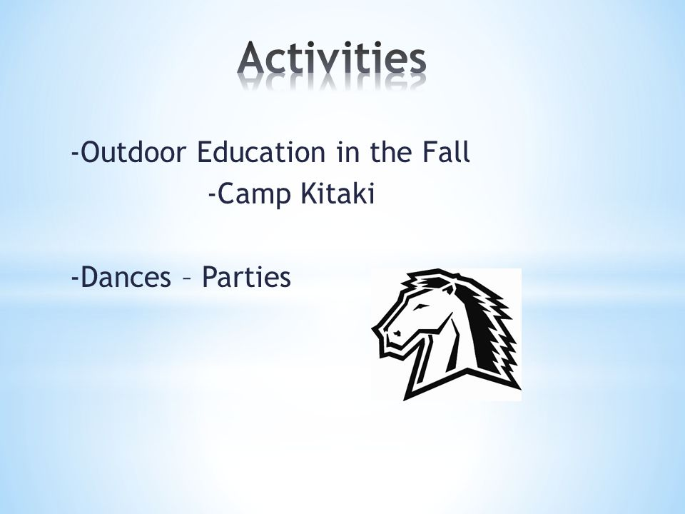 -Outdoor Education in the Fall -Camp Kitaki -Dances – Parties