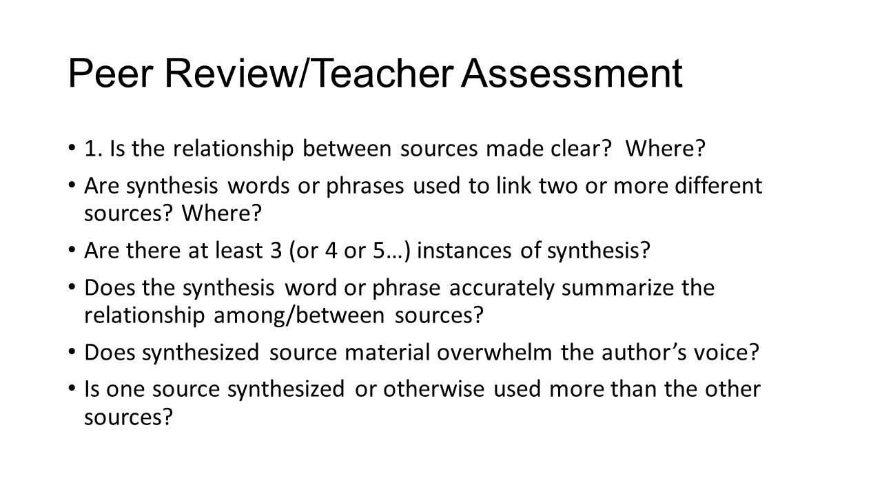 Peer Review/Teacher Assessment 1. Is the relationship between sources made clear.