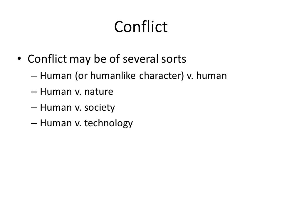 Conflict Conflict may be of several sorts – Human (or humanlike character) v.