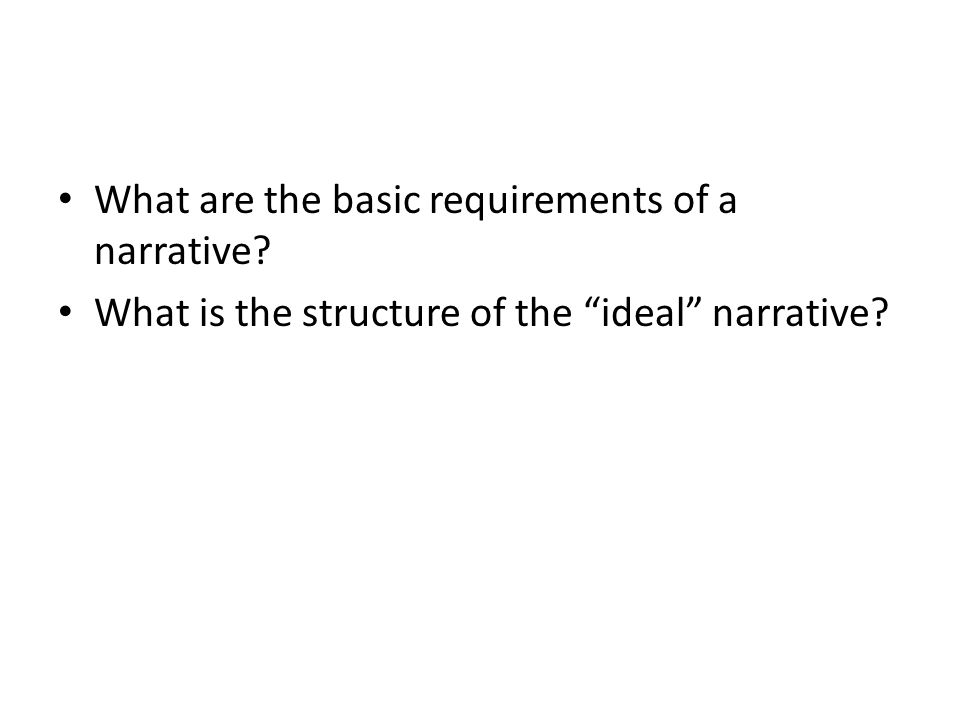 "What are the basic requirements of a narrative? What is the structure of the ""ideal"" narrative?"