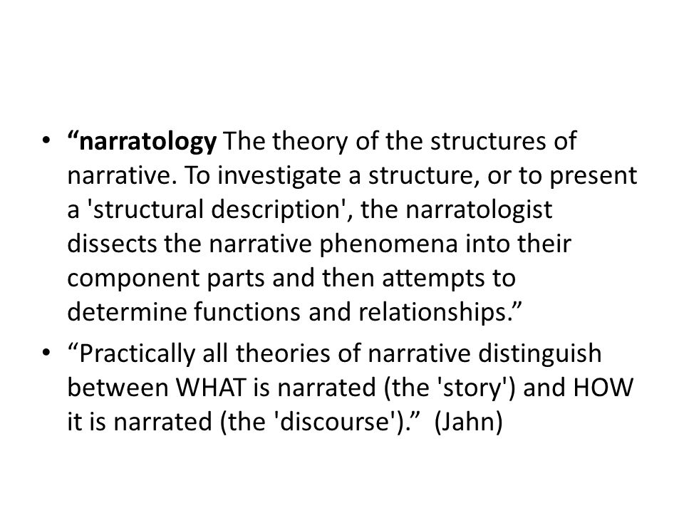 """narratology The theory of the structures of narrative. To investigate a structure, or to present a 'structural description', the narratologist dissec"