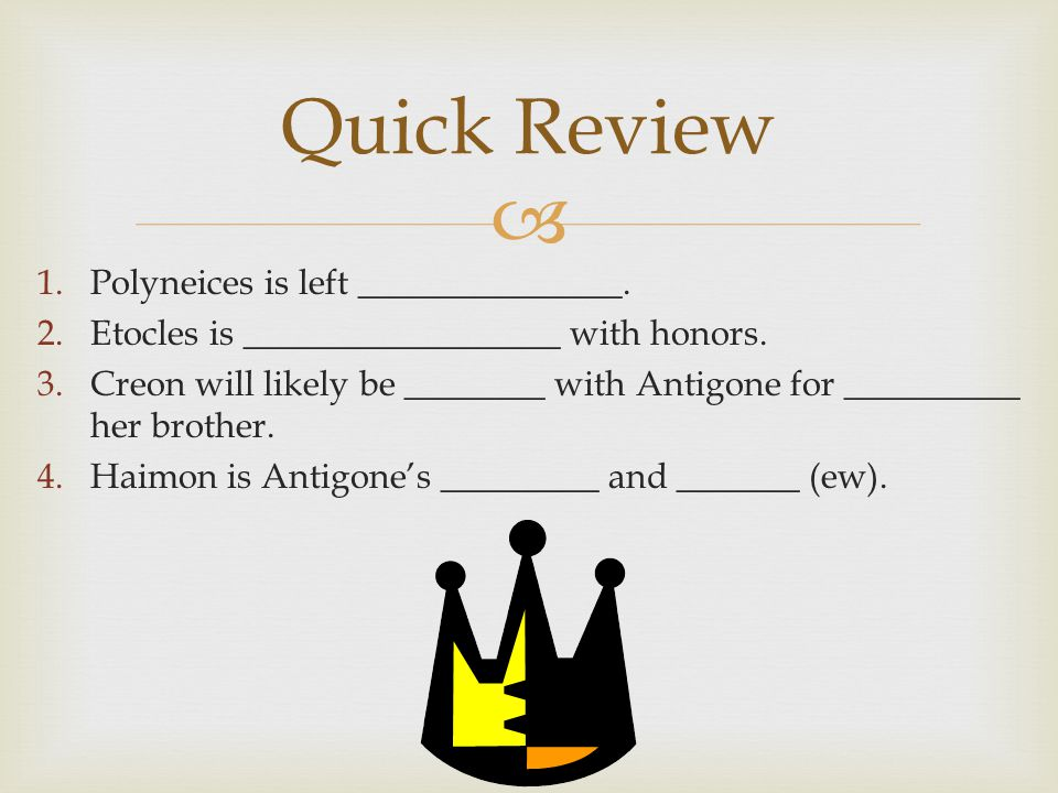  1.Polyneices is left _______________. 2.Etocles is __________________ with honors.