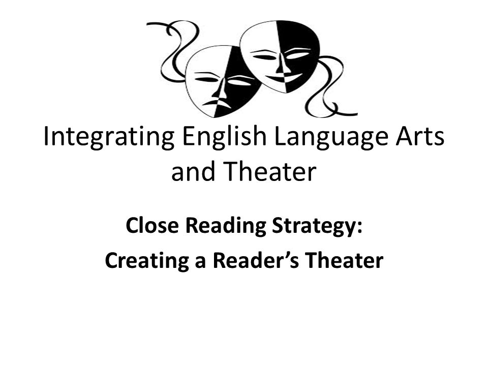 Integrating English Language Arts and Theater Close Reading Strategy: Creating a Reader's Theater