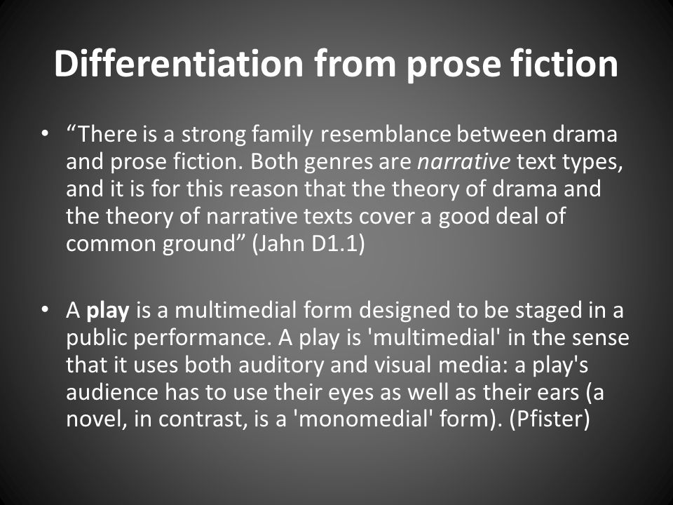Differentiation from prose fiction There is a strong family resemblance between drama and prose fiction.