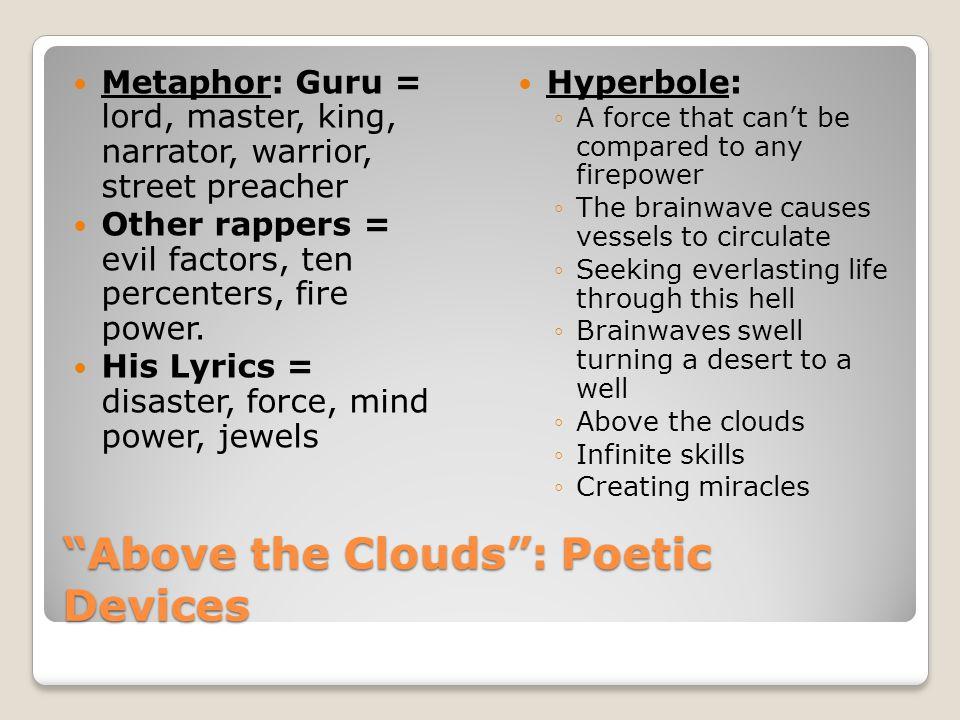 """Above the Clouds"": Poetic Devices Metaphor: Guru = lord, master, king, narrator, warrior, street preacher Other rappers = evil factors, ten percenter"