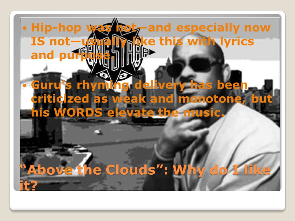 """""""Above the Clouds"""": Why do I like it? Hip-hop was not—and especially now IS not—usually like this with lyrics and purpose. Guru's rhyming delivery has"""