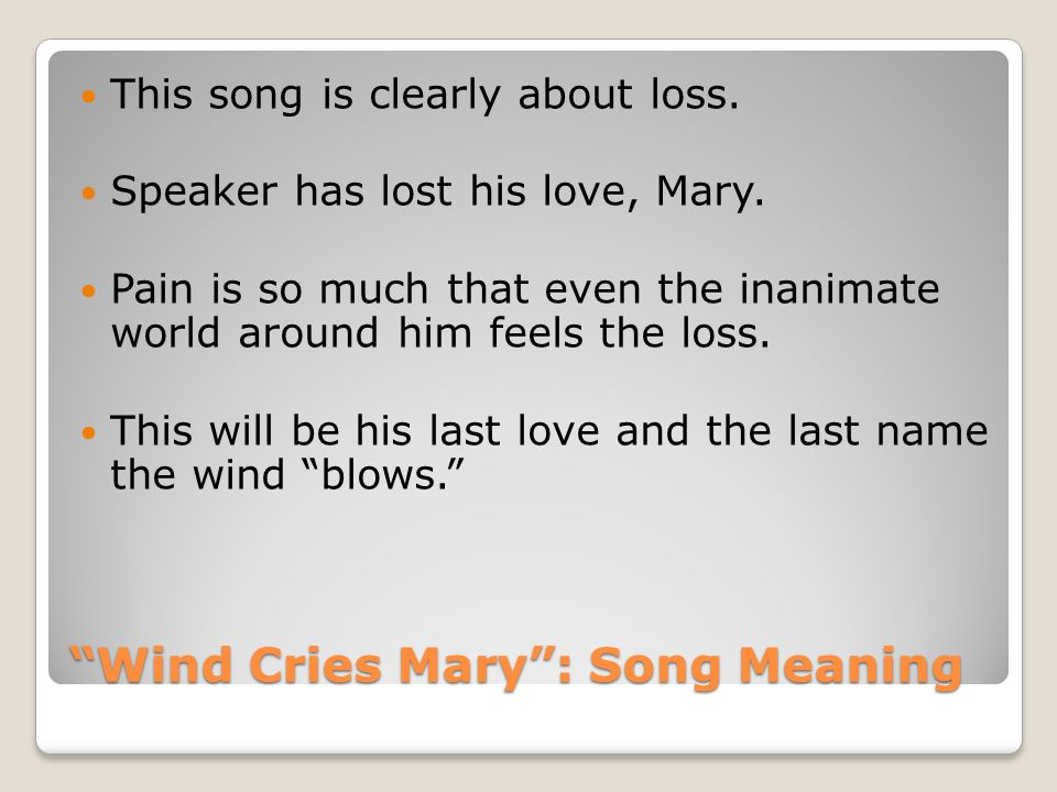 Wind Cries Mary : Song Meaning This song is clearly about loss.