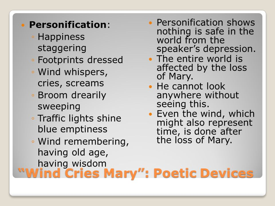 """""""Wind Cries Mary"""": Poetic Devices Personification: ◦Happiness staggering ◦Footprints dressed ◦Wind whispers, cries, screams ◦Broom drearily sweeping ◦"""