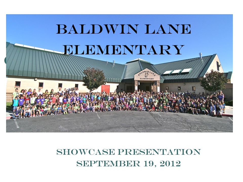 Baldwin Lane Elementary Showcase Presentation September 19, 2012