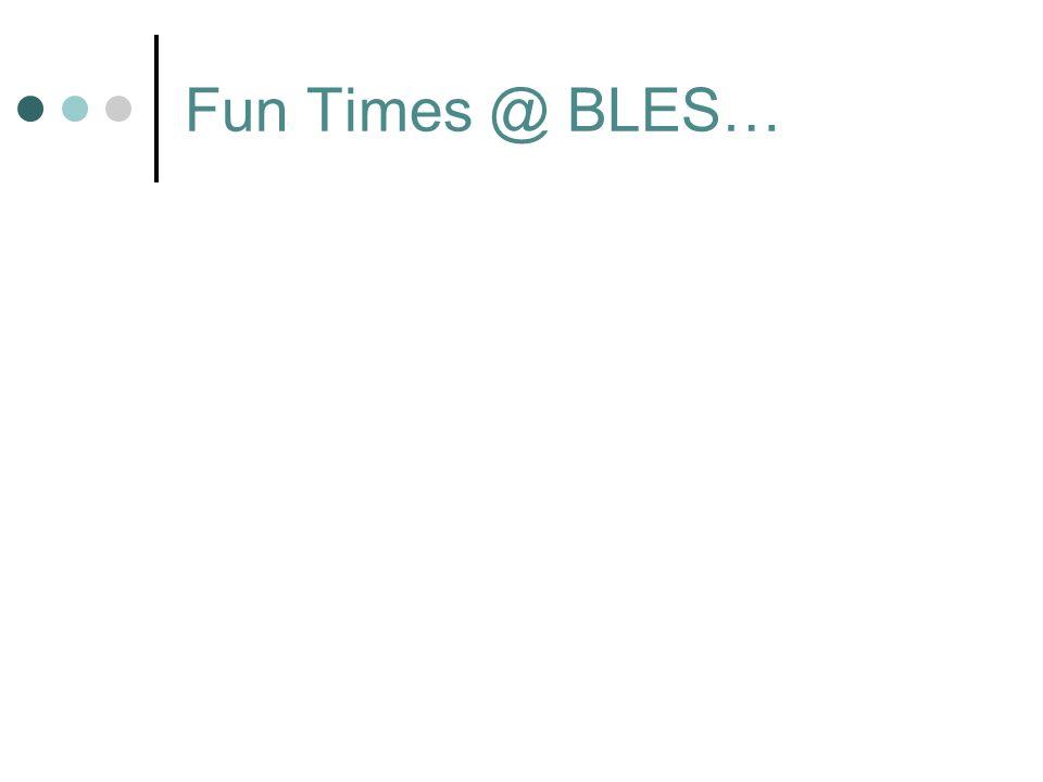 Fun Times @ BLES…