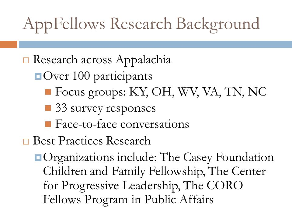 AppFellows Research Background  Research across Appalachia  Over 100 participants Focus groups: KY, OH, WV, VA, TN, NC 33 survey responses Face-to-f