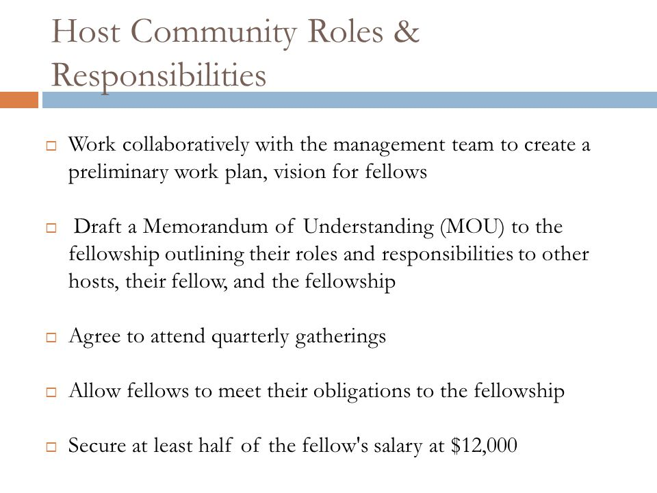 Host Community Roles & Responsibilities  Work collaboratively with the management team to create a preliminary work plan, vision for fellows  Draft