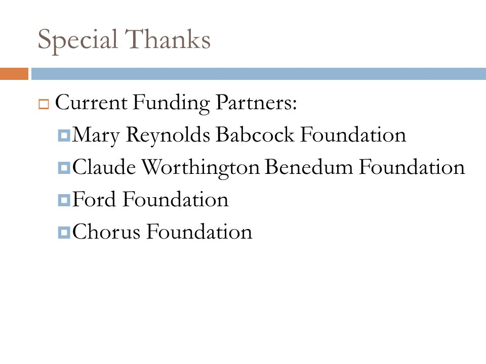 Special Thanks  Current Funding Partners:  Mary Reynolds Babcock Foundation  Claude Worthington Benedum Foundation  Ford Foundation  Chorus Found