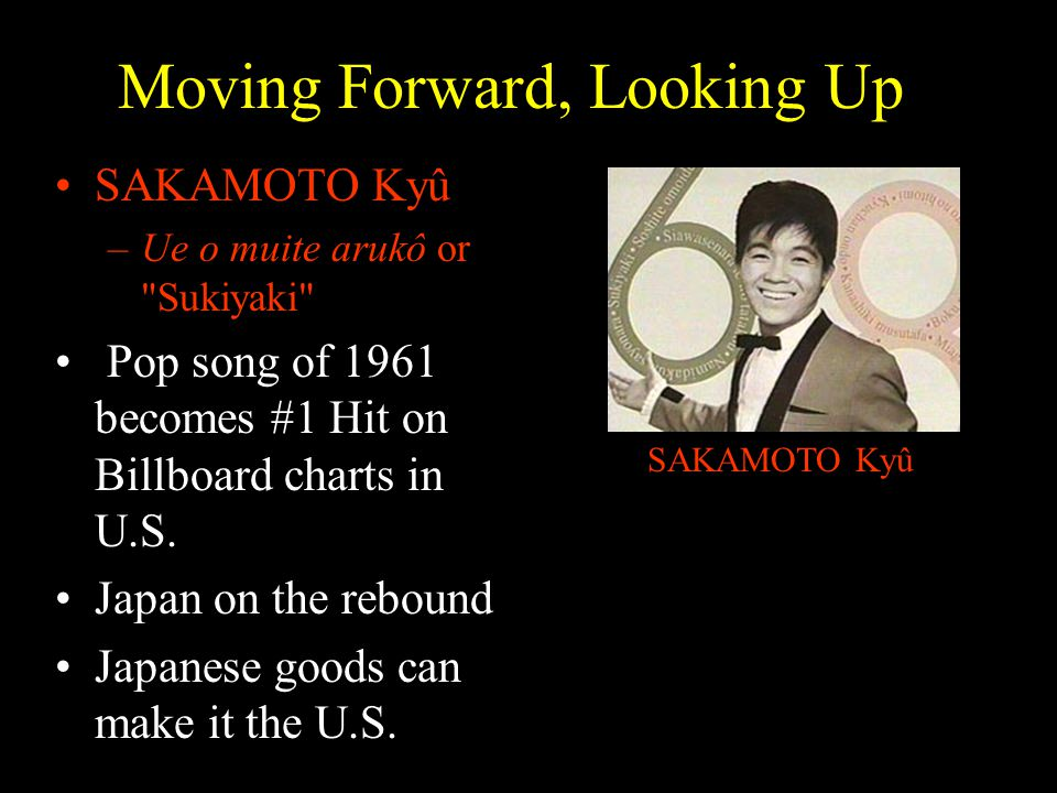 Moving Forward, Looking Up SAKAMOTO Kyû –Ue o muite arukô or Sukiyaki Pop song of 1961 becomes #1 Hit on Billboard charts in U.S.