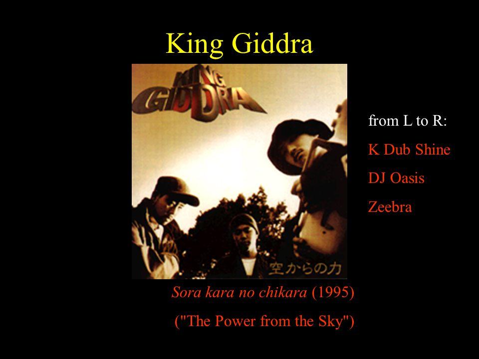King Giddra Sora kara no chikara (1995) ( The Power from the Sky ) from L to R: K Dub Shine DJ Oasis Zeebra