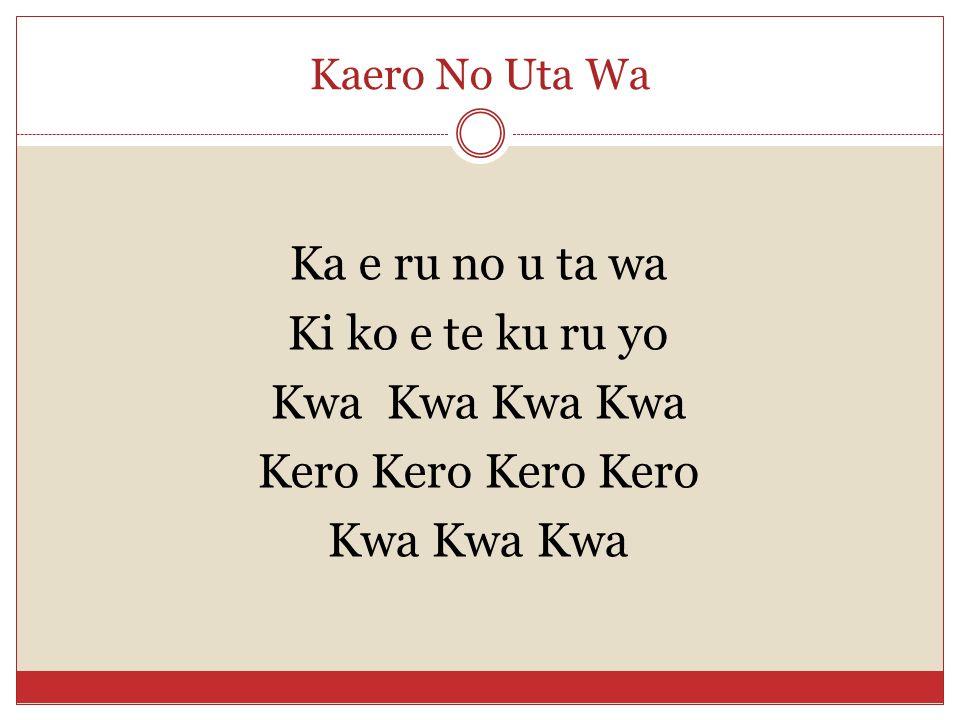 Kaero No Uta Wa Ka e ru no u ta wa Ki ko e te ku ru yo Kwa Kwa Kero Kero Kwa Kwa Kwa