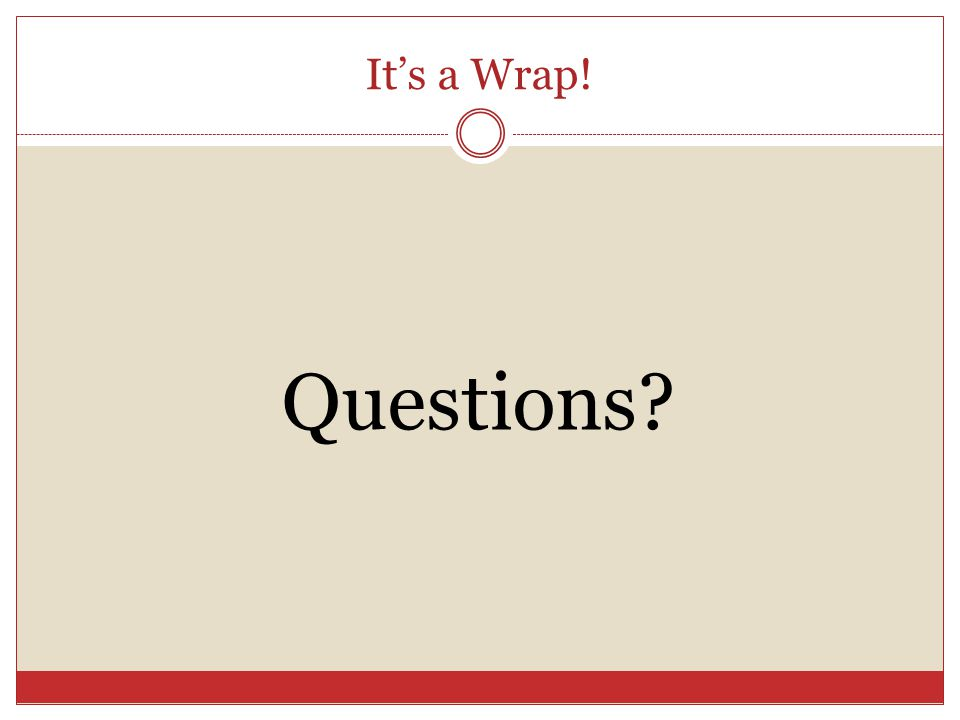 It's a Wrap! Questions?