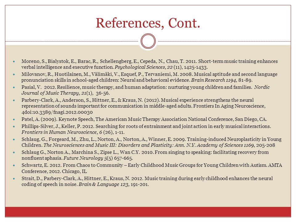 References, Cont. Moreno, S., Bialystok, E., Barac, R., Schellengberg, E., Cepeda, N., Chau, T.