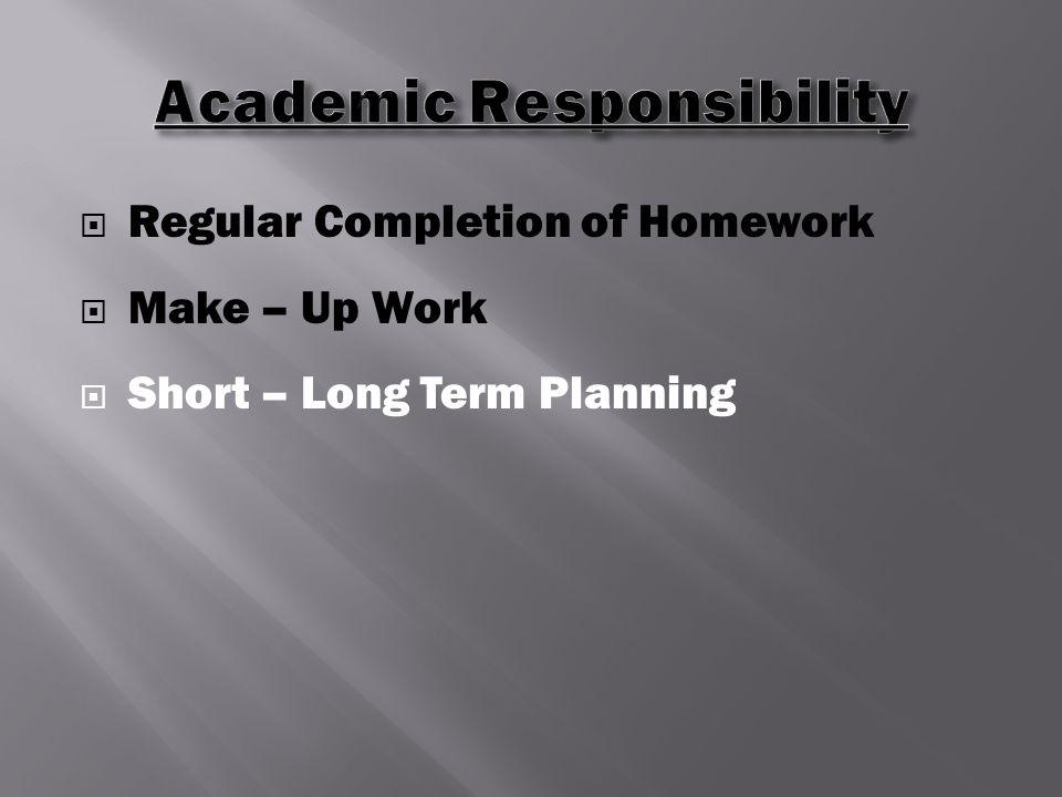  Regular Completion of Homework  Make – Up Work  Short – Long Term Planning