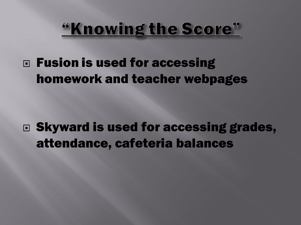  Fusion is used for accessing homework and teacher webpages  Skyward is used for accessing grades, attendance, cafeteria balances